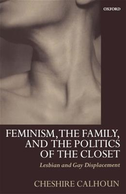 Feminism, the Family, and the Politics of the Closet: Lesbian and Gay Displacement 9780199257669