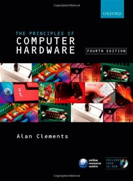 Principles of Computer Hardware, by Clements, 4th Edition 4 w/CD 9780199273133