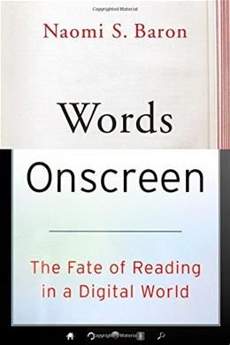 Words Onscreen: The Fate of Reading in a Digital World 9780199315765