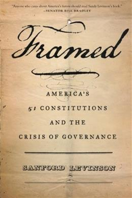 Framed: Americas 51 Constitutions and the Crisis of Governance Reprint 9780199325245