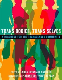 Trans Bodies, Trans Selves: A Resource for the Transgender Community, by Erickson-Schroth 9780199325351