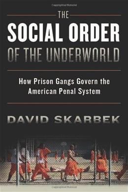 The Social Order of the Underworld: How Prison Gangs Govern the American Penal System 1 9780199328505