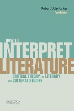 How To Interpret Literature: Critical Theory for Literary and Cultural Studies, by Parker, 3rd Edition 9780199331161