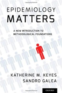Epidemiology Matters: A New Introduction to Methodological Foundations, by Keyes 9780199331246