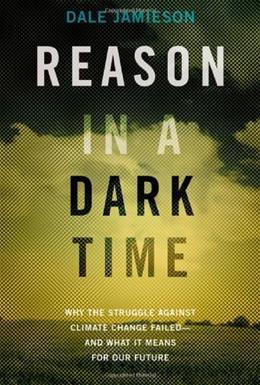 Reason in a Dark Time: Why the Struggle Against Climate Change Failed -- and What It Means for Our Future, by Jamieson 9780199337668