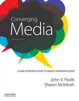 Converging Media: A New Introduction to Mass Communication, by Pavlik, 4th Edition 9780199342303