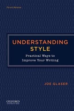 Understanding Style: Practical Ways to Improve Your Writing, by Glaser 9780199342624