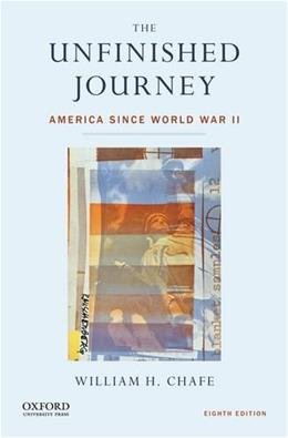Unfinished Journey: America Since World War II, by Chafe, 8th Edition 9780199347995