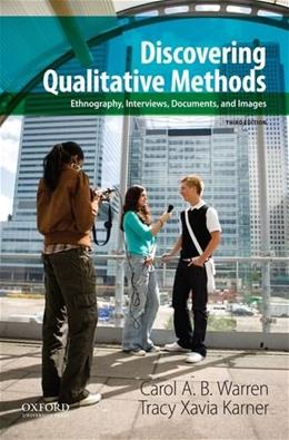 Discovering Qualitative Methods: Ethnography, Interviews, Documents, and Images, by Warren, 3rd Edition 9780199349623