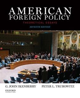 American Foreign Policy: Theoretical Essays, by Ikenberry, 7th Edition 9780199350834