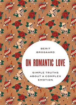 On Romantic Love: Simple Truths about a Complex Emotion, by Brogaard 9780199370733
