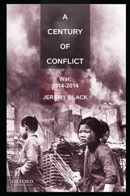 Century of Conflict: War, 1914-2014, by Black 9780199372324