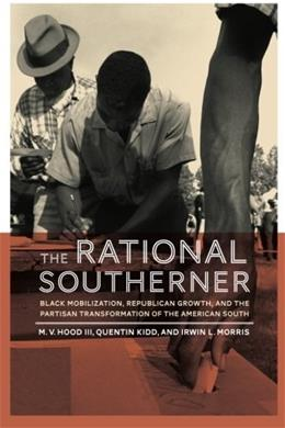 Rational Southerner: Black Mobilization, Republican Growth, and the Partisan Transformation of the American South, by Hood 9780199377640