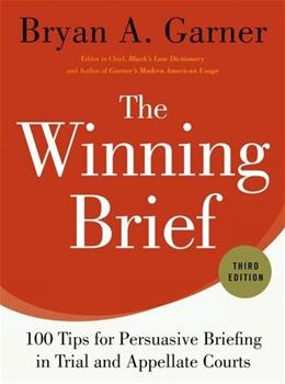 Winning Brief: 100 Tips for Persuasive Briefing in Trial and Appellate Courts, by Garner, 3rd Edition 9780199378357
