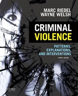 Criminal Violence: Patterns, Explanations, and Interventions, by Riedel, 4th Edition 9780199386130