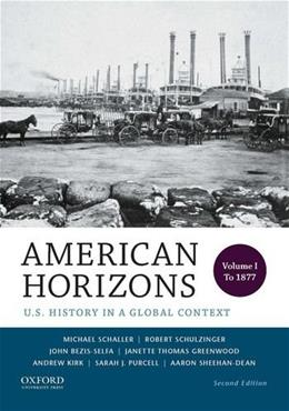 American Horizons: U.S. History in a Global Context, by Schaller, 2nd Edition, Volume 1: To 1877 9780199389315