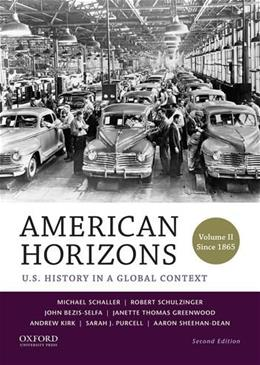 American Horizons: U.S. History in a Global Context, by Schaller, 2nd Edition, Volume 2: Since 1865 9780199389346
