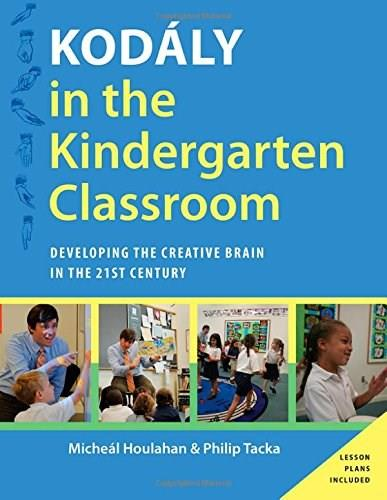 Kodaly in the Kindergarten Classroom: Developing the Creative Brain in the 21st Century, by Houlahan 9780199396498