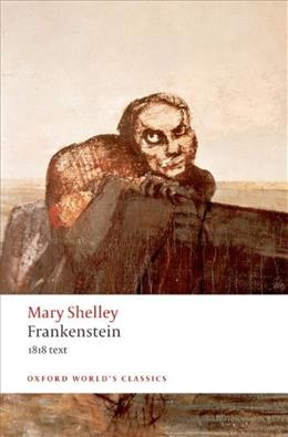 Frankenstein or The Modern Prometheus: The 1818 Text, by Shelley 9780199537150