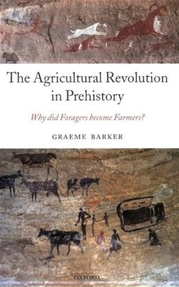 Agricultural Revolution in Prehistory: Why did Foragers become Farmers?, by Barker 9780199559954