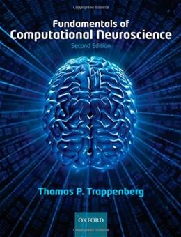 Fundamentals of Computational Neuroscience, by Trappenberg, 2nd Edition 9780199568413