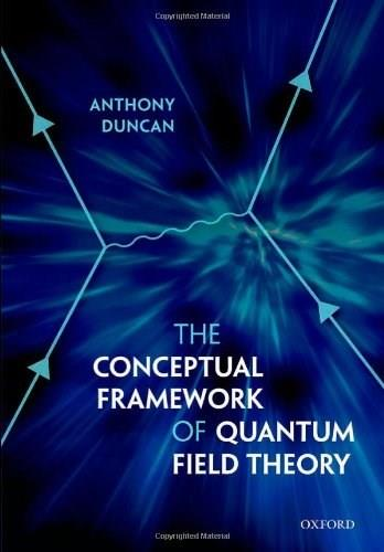 Conceptual Framework of Quantum Field Theory, by Duncan 9780199573264