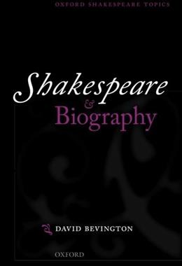 Shakespeare and Biography, by Bevington 9780199586479