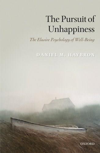 Pursuit of Unhappiness: The Elusive Psychology of Well-Being, by Haybron 9780199592463