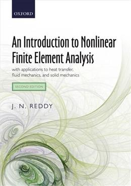 An Introduction to Nonlinear Finite Element Analysis: with applications to heat transfer, fluid mechanics, and solid mechanics 2 9780199641758