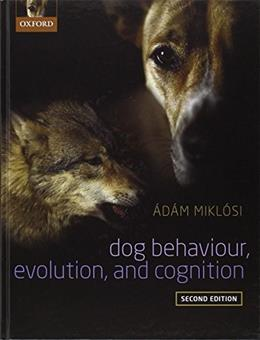 Dog Behaviour, Evolution, and Cognition, by Miklosi, 2nd Edition 9780199646661