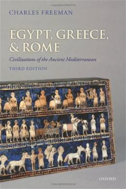 Egypt, Greece, and Rome: Civilizations of the Ancient Mediterranean, by Freeman, 3rd Edition 9780199651924