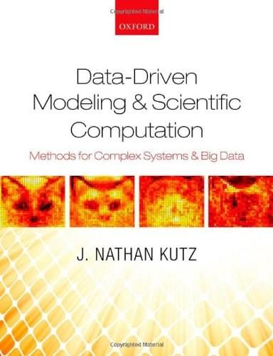 Data-Driven Modeling & Scientific Computation: Methods for Complex Systems & Big Data 9780199660339