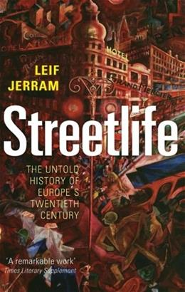 Streetlife: The Untold History of Europes Twentieth Century 9780199671168