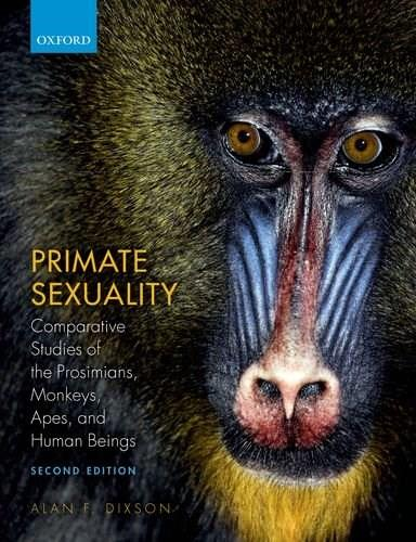 Primate Sexuality: Comparative Studies of the Prosimians, Monkeys, Apes, and Humans, by Dixson, 2nd Edition 9780199676613