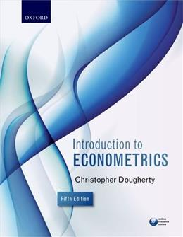 Introduction to Econometrics, by Dougherty, 5th Edition 9780199676828