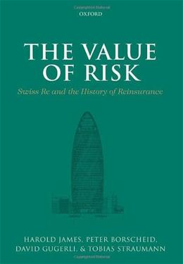 The Value of Risk: Swiss Re and the History of Reinsurance 9780199689804
