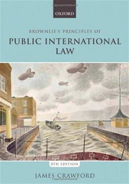 Brownlies Principles of Public International Law, by Crawford, 8th Edition 9780199699698