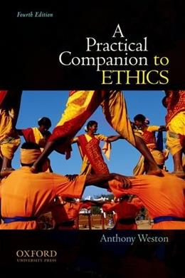 Practical Companion to Ethics, by Weston, 4th Edition 9780199730582