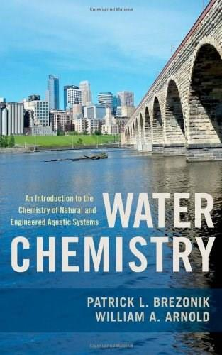 Water Chemistry: An Introduction to the Chemistry of Natural and Engineered Aquatic Systems, by Brezonik 9780199730728