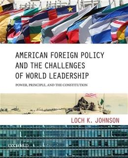American Foreign Policy and the Challenges of World Leadership: Power, Principle, and the Constitution, by Johnson 9780199733613