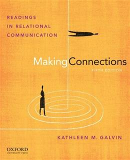 Making Connections: Readings in Relational Communication, by Galvin, 5th Edition 9780199733811