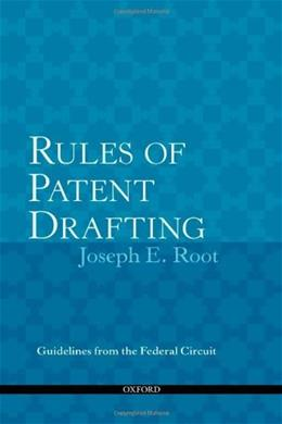 Rules of Patent Drafting: Guidelines from Federal Circuit Case Law, by Root 9780199734924