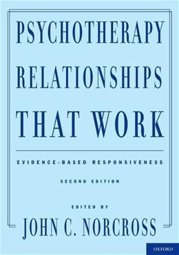 Psychotherapy Relationships That Work: Evidence Based Responsiveness, by Norcross, 2nd Edition 9780199737208