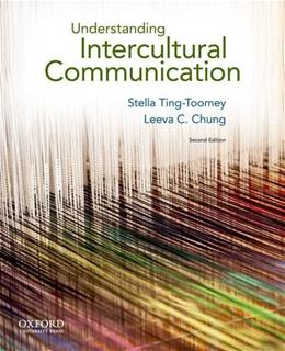 Understanding Intercultural Communication, by Ting-Toomey, 2nd Edition 9780199739790
