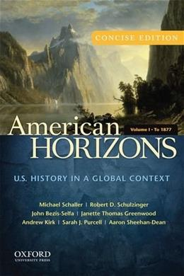 American Horizons: U.S. History in a Global Context, by Schaller, Concise Edition, Volume 1: To 1877 9780199740154