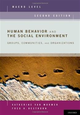 Human Behavior and the Social Environment: Groups, Communities, and Organizations, by Van Wormer, 2nd Edition, Macro Level 9780199740574
