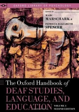 Oxford Handbook of Deaf Studies, Language, and Education, by Marschark, 2nd Edition, Volume 1 9780199750986