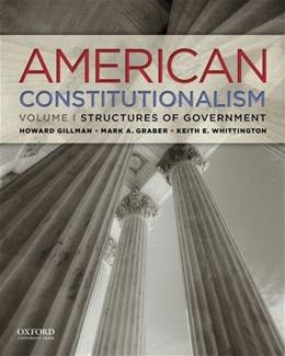 American Constitutionalism, by Gillman, Volume I: Structures of Government 9780199751266