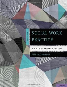 Social Work Practice: A Critical Thinkers Guide, by Gambrill, 3rd Edition 9780199757251