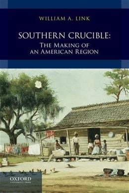 Southern Crucible: The Making of an American Region, by Link, Combined Volume 9780199763603